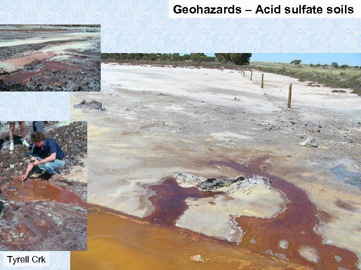 Geohazards – Acid sulfate soils Tyrell Crk