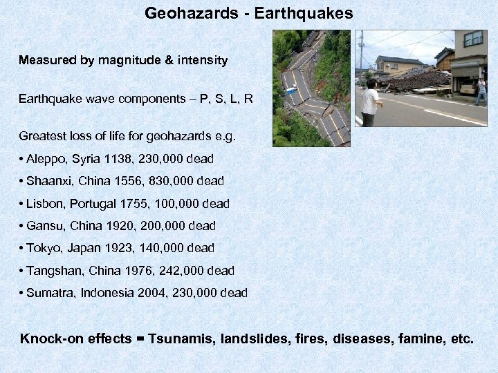 Geohazards - Earthquakes Measured by magnitude & intensity Earthquake wave components – P, S,