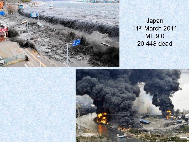 Japan 11 th March 2011 ML 9. 0 20, 448 dead