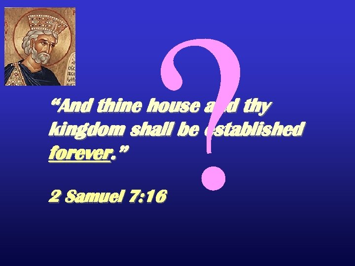 "? ""And thine house and thy kingdom shall be established forever. "" 2 Samuel"