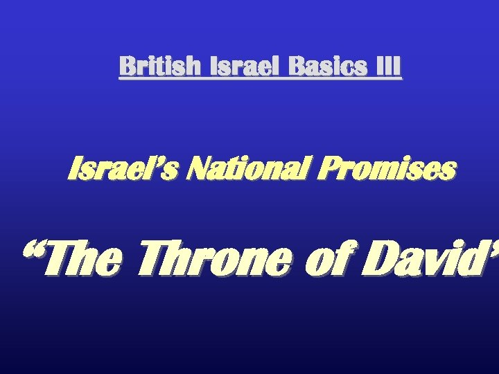 "British Israel Basics III Israel's National Promises ""The Throne of David"""