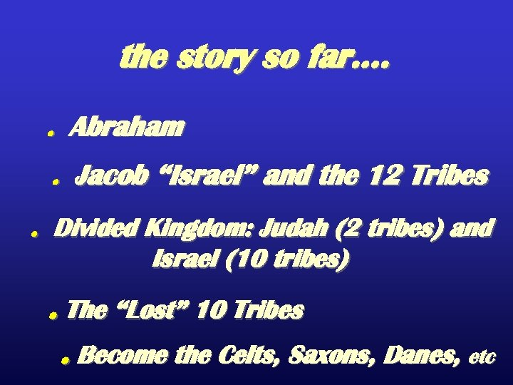 "the story so far…. . Abraham. Jacob ""Israel"" and the 12 Tribes. Divided Kingdom:"