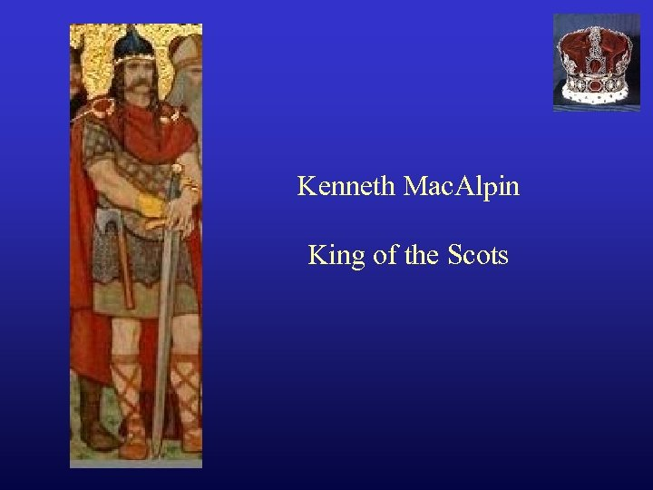 Kenneth Mac. Alpin King of the Scots