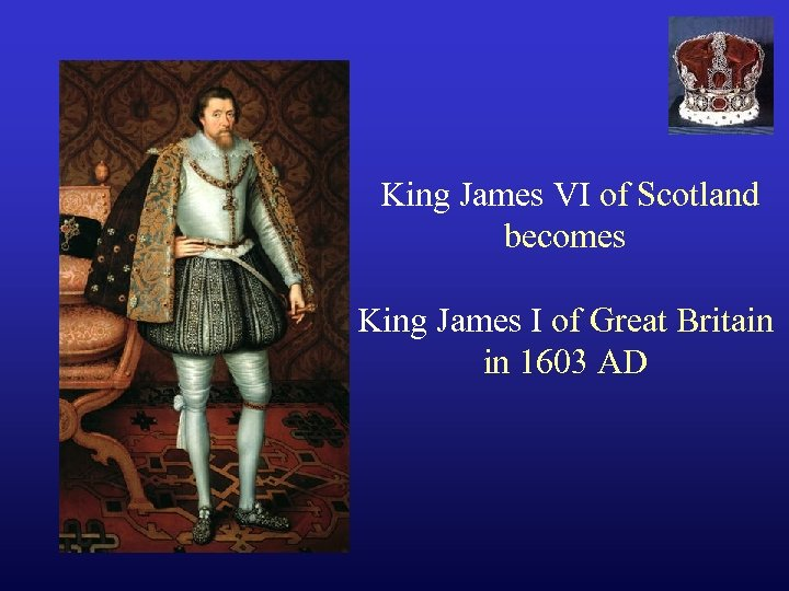 King James VI of Scotland becomes King James I of Great Britain in 1603