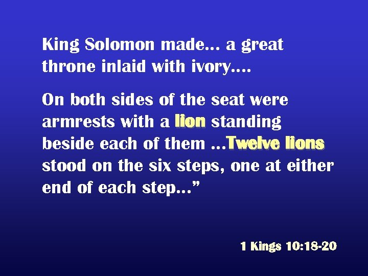 King Solomon made… a great throne inlaid with ivory…. On both sides of the