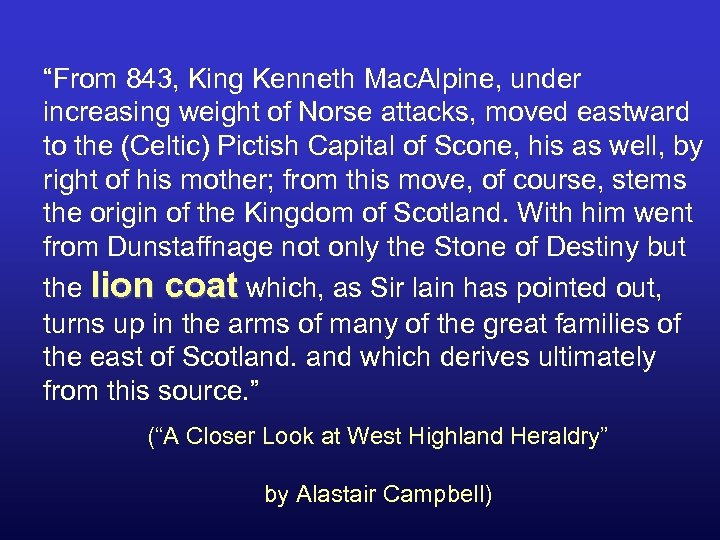 """From 843, King Kenneth Mac. Alpine, under increasing weight of Norse attacks, moved eastward"