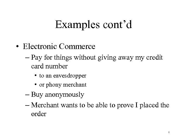 Examples cont'd • Electronic Commerce – Pay for things without giving away my credit