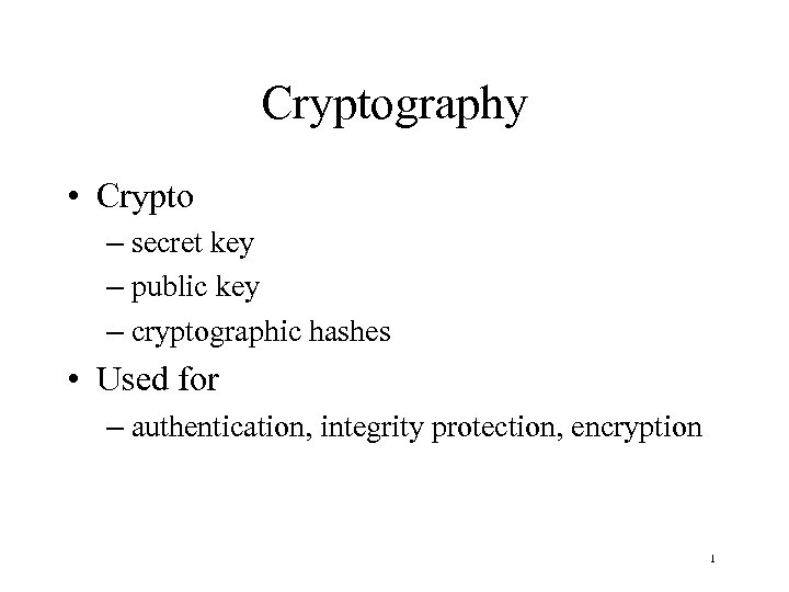 Cryptography • Crypto – secret key – public key – cryptographic hashes • Used
