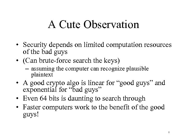 A Cute Observation • Security depends on limited computation resources of the bad guys