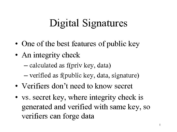 Digital Signatures • One of the best features of public key • An integrity