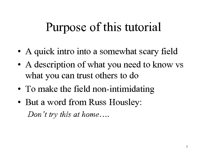 Purpose of this tutorial • A quick intro into a somewhat scary field •