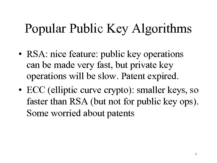 Popular Public Key Algorithms • RSA: nice feature: public key operations can be made