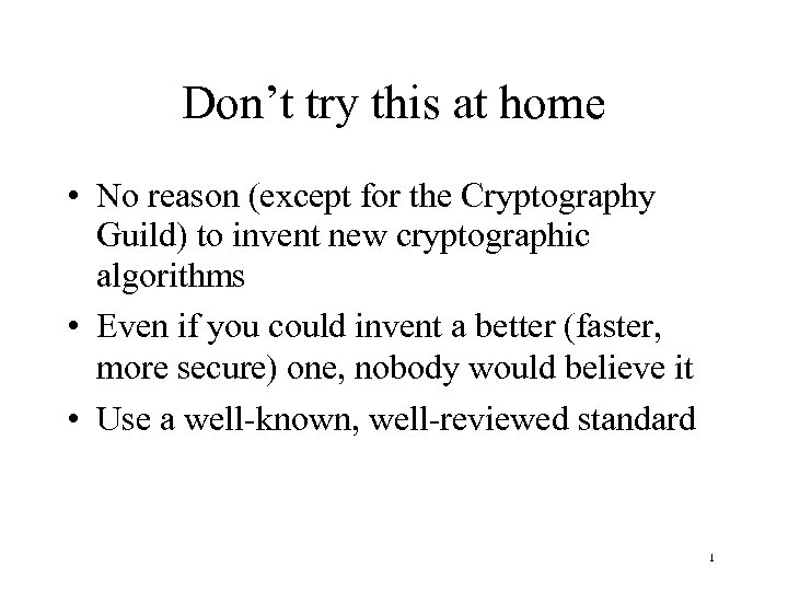 Don't try this at home • No reason (except for the Cryptography Guild) to