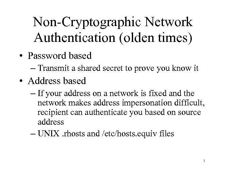 Non-Cryptographic Network Authentication (olden times) • Password based – Transmit a shared secret to