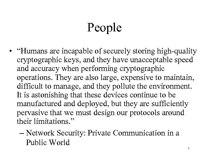"People • ""Humans are incapable of securely storing high-quality cryptographic keys, and they have"