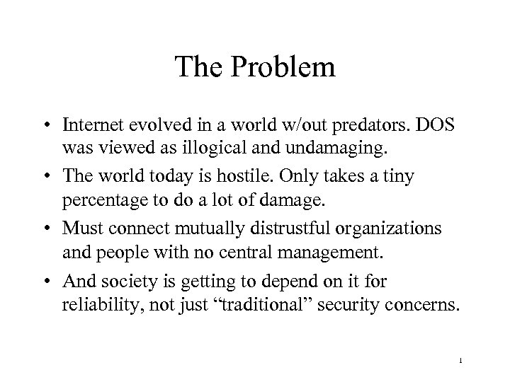 The Problem • Internet evolved in a world w/out predators. DOS was viewed as