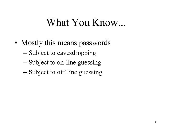 What You Know. . . • Mostly this means passwords – Subject to eavesdropping