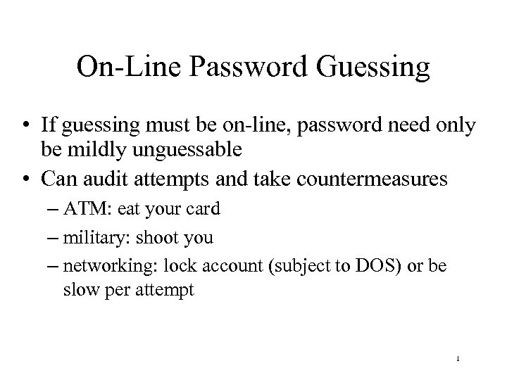 On-Line Password Guessing • If guessing must be on-line, password need only be mildly