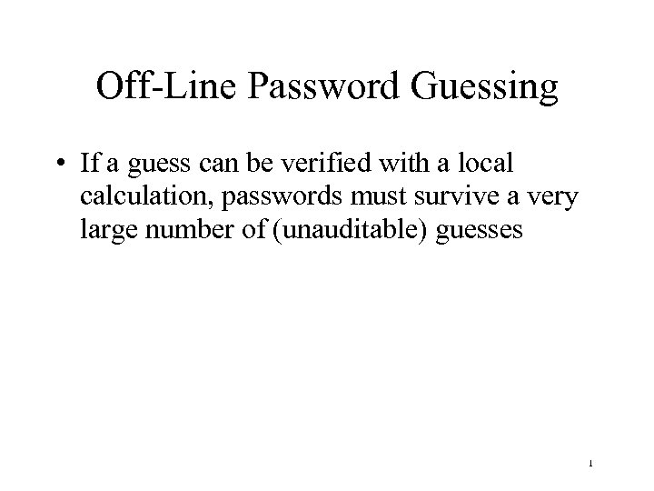 Off-Line Password Guessing • If a guess can be verified with a local calculation,