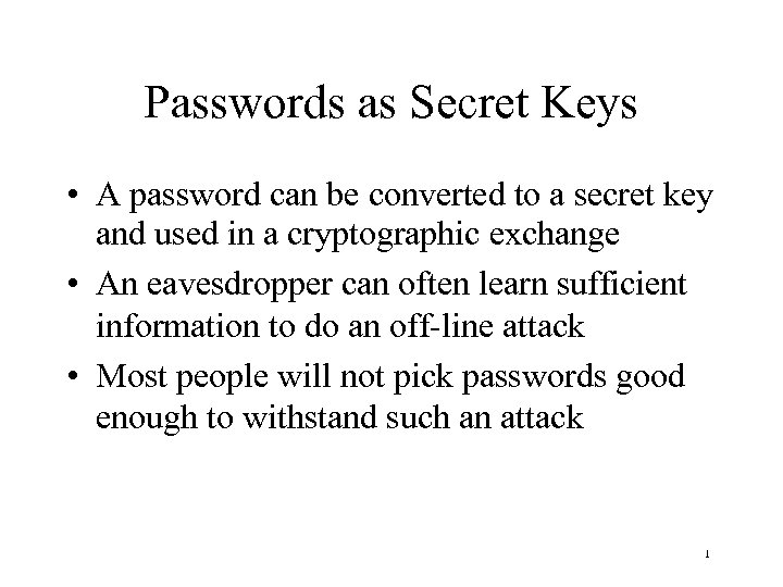 Passwords as Secret Keys • A password can be converted to a secret key