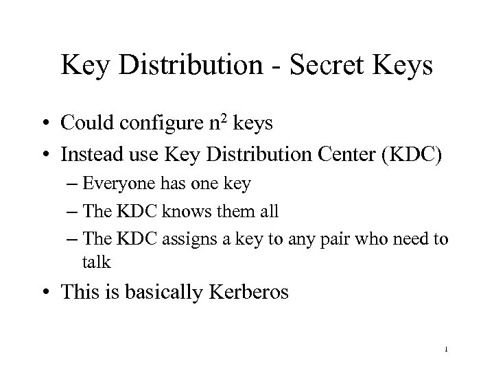 Key Distribution - Secret Keys • Could configure n 2 keys • Instead use