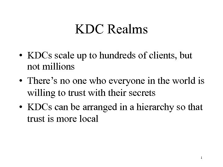 KDC Realms • KDCs scale up to hundreds of clients, but not millions •