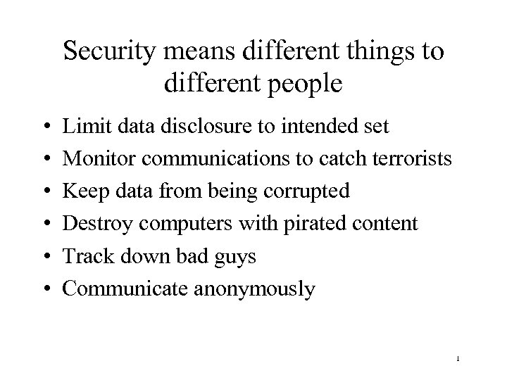 Security means different things to different people • • • Limit data disclosure to