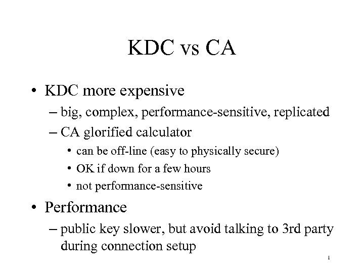 KDC vs CA • KDC more expensive – big, complex, performance-sensitive, replicated – CA