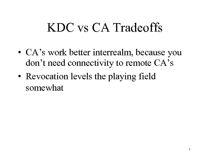 KDC vs CA Tradeoffs • CA's work better interrealm, because you don't need connectivity