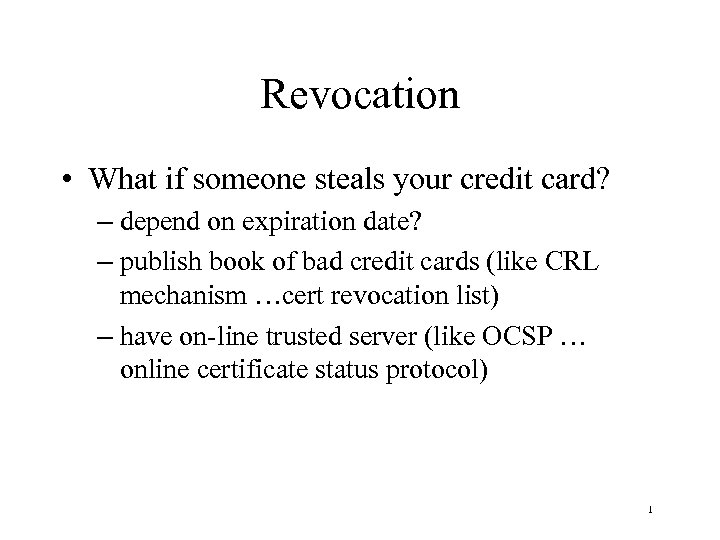 Revocation • What if someone steals your credit card? – depend on expiration date?