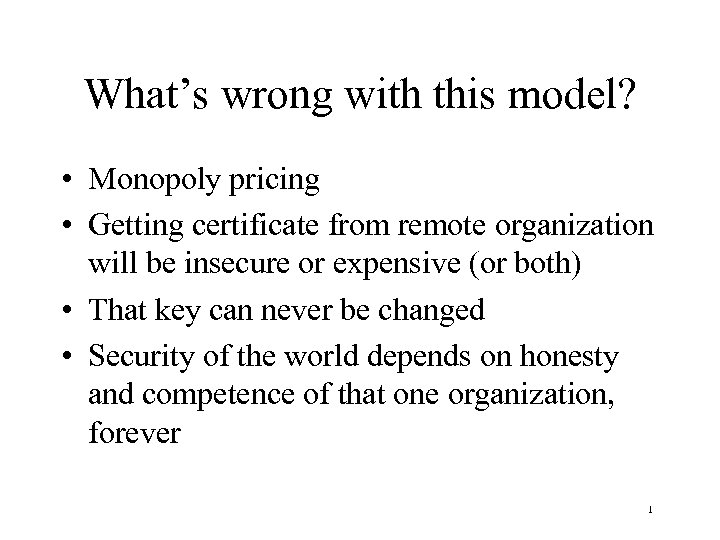 What's wrong with this model? • Monopoly pricing • Getting certificate from remote organization