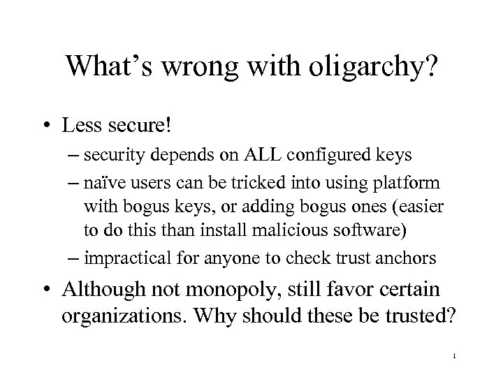 What's wrong with oligarchy? • Less secure! – security depends on ALL configured keys