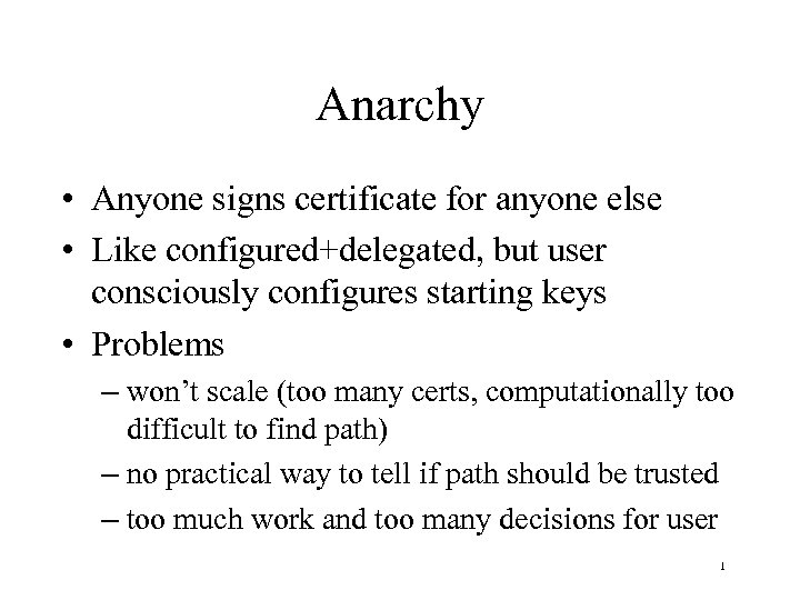Anarchy • Anyone signs certificate for anyone else • Like configured+delegated, but user consciously