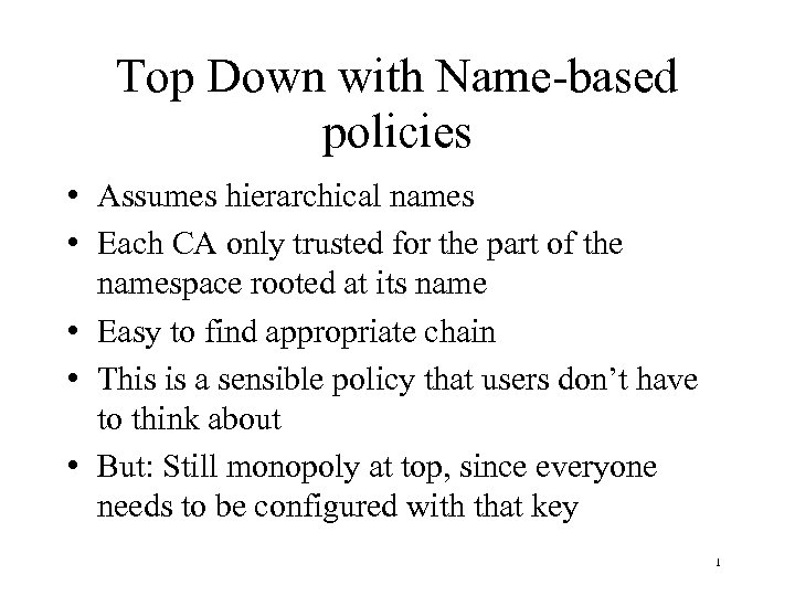 Top Down with Name-based policies • Assumes hierarchical names • Each CA only trusted