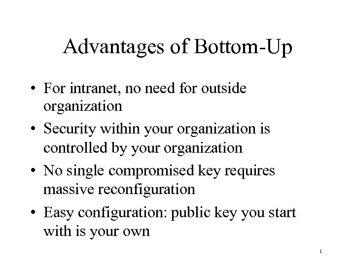 Advantages of Bottom-Up • For intranet, no need for outside organization • Security within