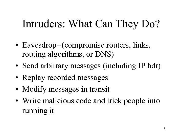 Intruders: What Can They Do? • Eavesdrop--(compromise routers, links, routing algorithms, or DNS) •