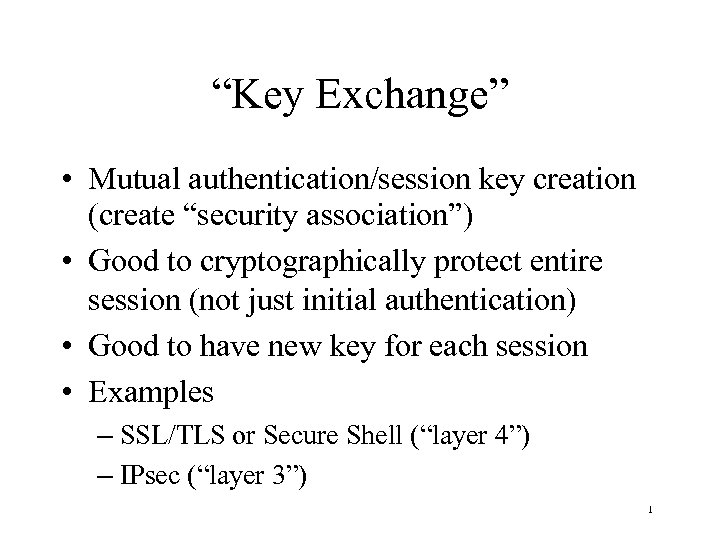 """Key Exchange"" • Mutual authentication/session key creation (create ""security association"") • Good to cryptographically"