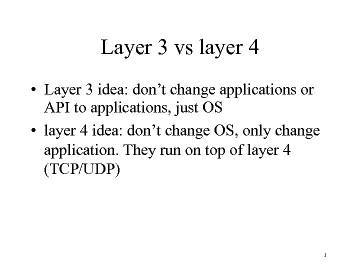 Layer 3 vs layer 4 • Layer 3 idea: don't change applications or API