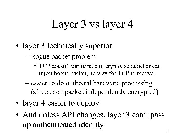 Layer 3 vs layer 4 • layer 3 technically superior – Rogue packet problem