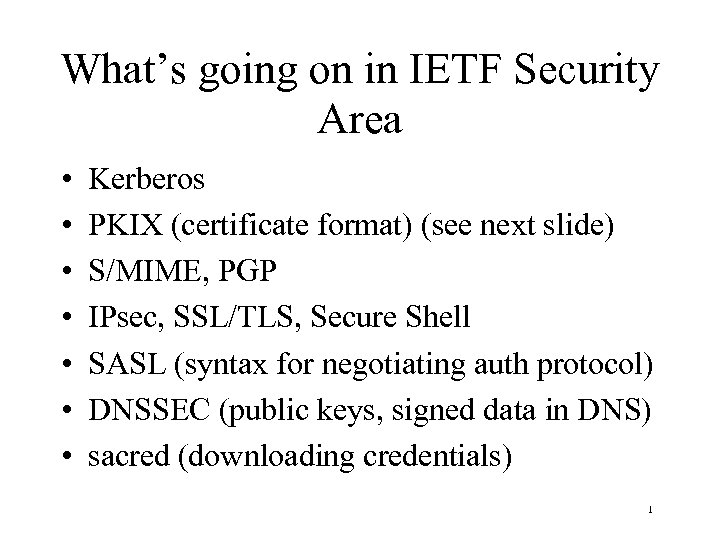 What's going on in IETF Security Area • • Kerberos PKIX (certificate format) (see