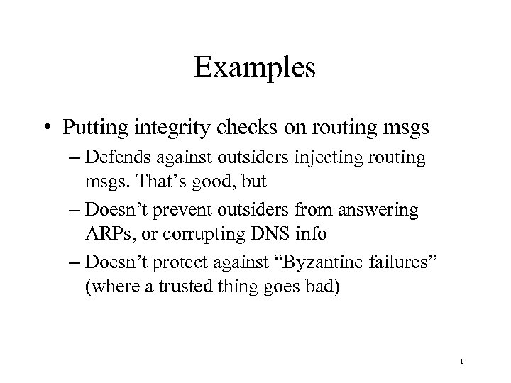 Examples • Putting integrity checks on routing msgs – Defends against outsiders injecting routing