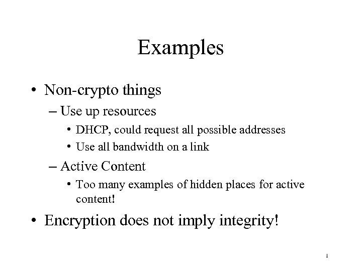 Examples • Non-crypto things – Use up resources • DHCP, could request all possible