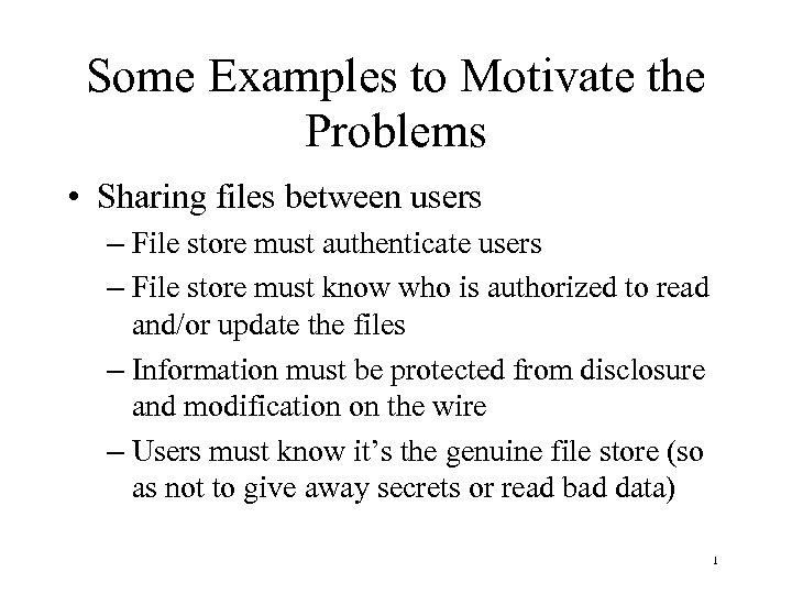 Some Examples to Motivate the Problems • Sharing files between users – File store