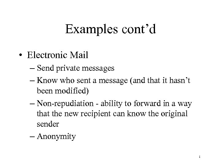 Examples cont'd • Electronic Mail – Send private messages – Know who sent a