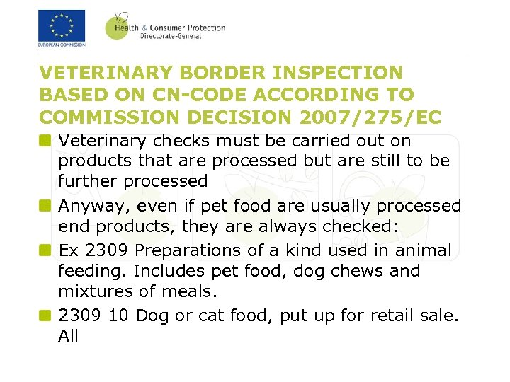VETERINARY BORDER INSPECTION BASED ON CN-CODE ACCORDING TO COMMISSION DECISION 2007/275/EC Veterinary checks must