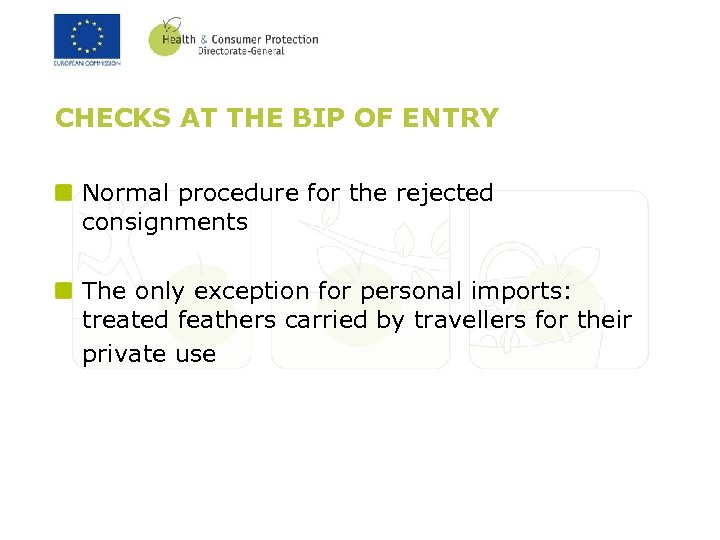 CHECKS AT THE BIP OF ENTRY Normal procedure for the rejected consignments The only