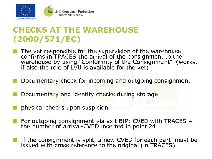 CHECKS AT THE WAREHOUSE (2000/571/EC) The vet responsible for the supervision of the warehouse