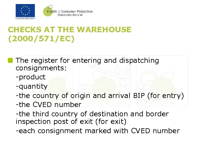 CHECKS AT THE WAREHOUSE (2000/571/EC) The register for entering and dispatching consignments: -product -quantity