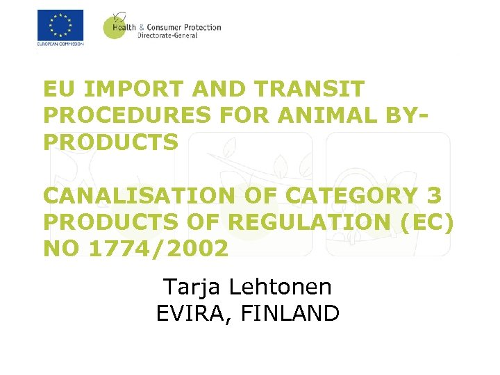 EU IMPORT AND TRANSIT PROCEDURES FOR ANIMAL BYPRODUCTS CANALISATION OF CATEGORY 3 PRODUCTS OF
