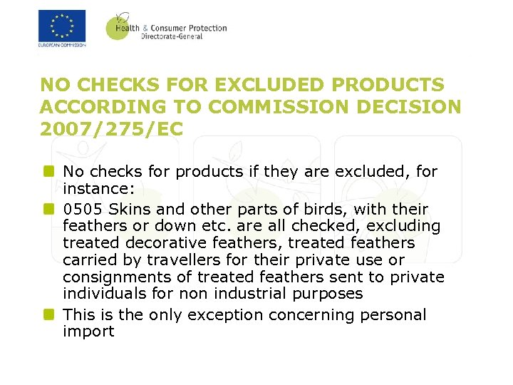NO CHECKS FOR EXCLUDED PRODUCTS ACCORDING TO COMMISSION DECISION 2007/275/EC No checks for products